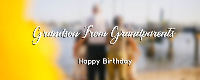 Birthday Wishes For Grandson From Grandparents
