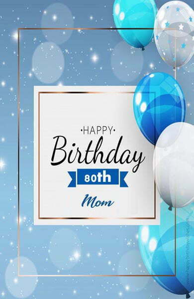 Birthday Wishes For Mom Turning 80